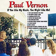 Paul Vernon's NEW CD =  If You Like My Music, You Might Like Me!